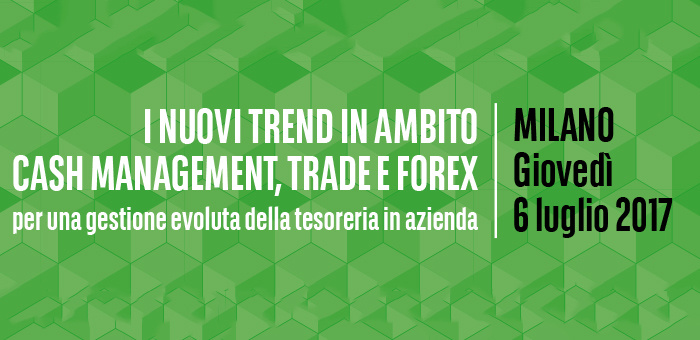 I nuovi trend in ambito Cash Management, Trade e Forex